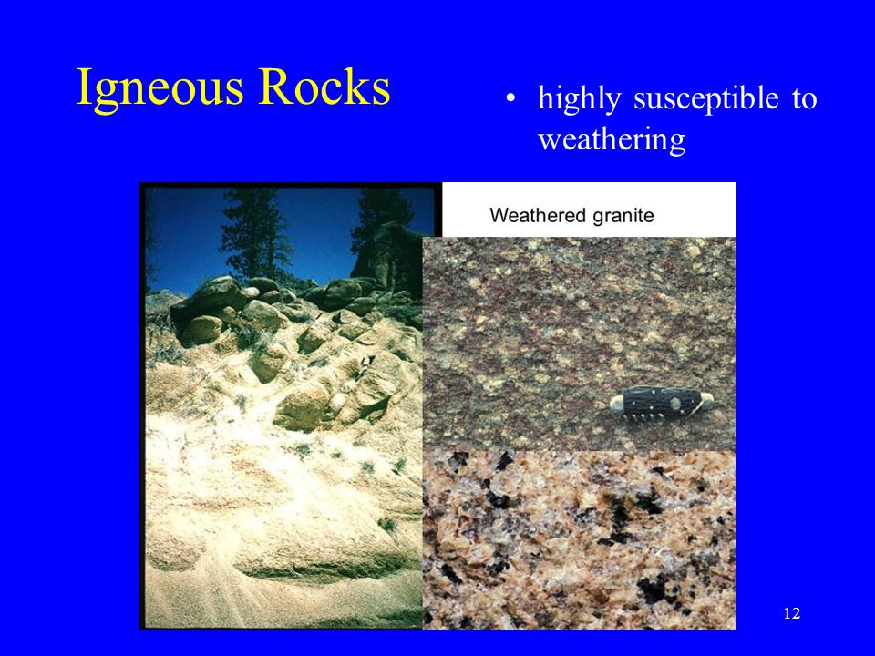 12 Igneous Rocks highly susceptible to weathering