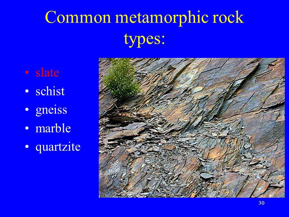 30 Common metamorphic rock types: slate schist gneiss marble quartzite