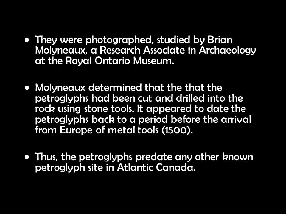 They were photographed, studied by Brian Molyneaux, a Research Associate in Archaeology at the Royal Ontario Museum. Molyneaux determined that the tha