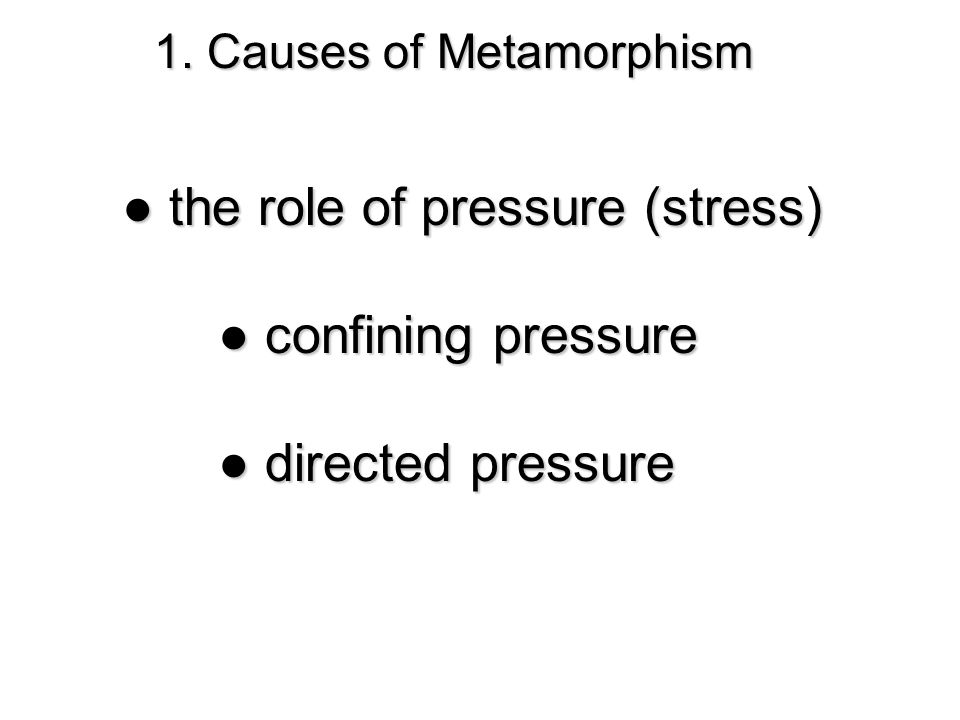 1. Causes of Metamorphism ● the role of pressure (stress) ● confining pressure ● directed pressure