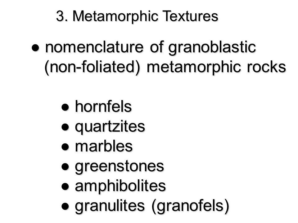 3. Metamorphic Textures ● nomenclature of granoblastic (non-foliated) metamorphic rocks (non-foliated) metamorphic rocks ● hornfels ● quartzites ● mar