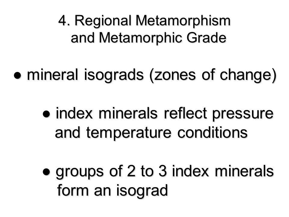 4. Regional Metamorphism and Metamorphic Grade and Metamorphic Grade ● mineral isograds (zones of change) ● index minerals reflect pressure and temper