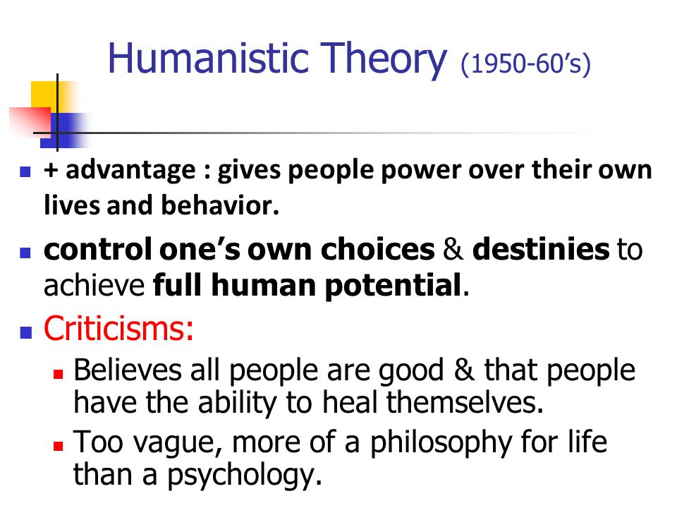 HUMANISM HUMANISM: emphasizes personal growth, self-esteem, & the achievement of human potential more than the scientific understanding, prediction, and control of behavior.