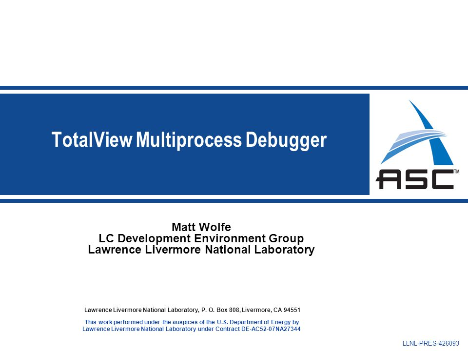 Matt Wolfe LC Development Environment Group Lawrence Livermore National Laboratory Lawrence Livermore National Laboratory, P.