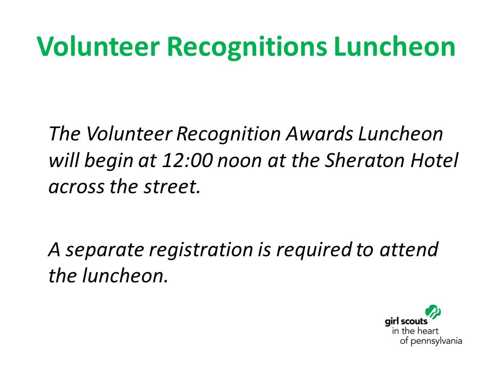 Volunteer Recognitions Luncheon The Volunteer Recognition Awards Luncheon will begin at 12:00 noon at the Sheraton Hotel across the street. A separate