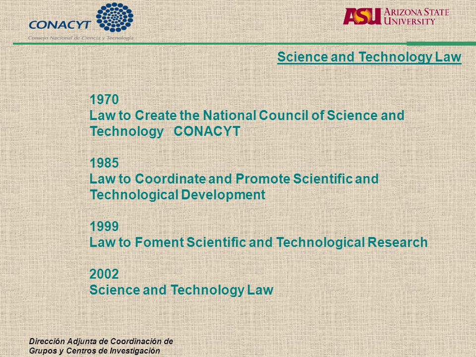 Dirección Adjunta de Coordinación de Grupos y Centros de Investigación 1970 Law to Create the National Council of Science and Technology CONACYT 1985