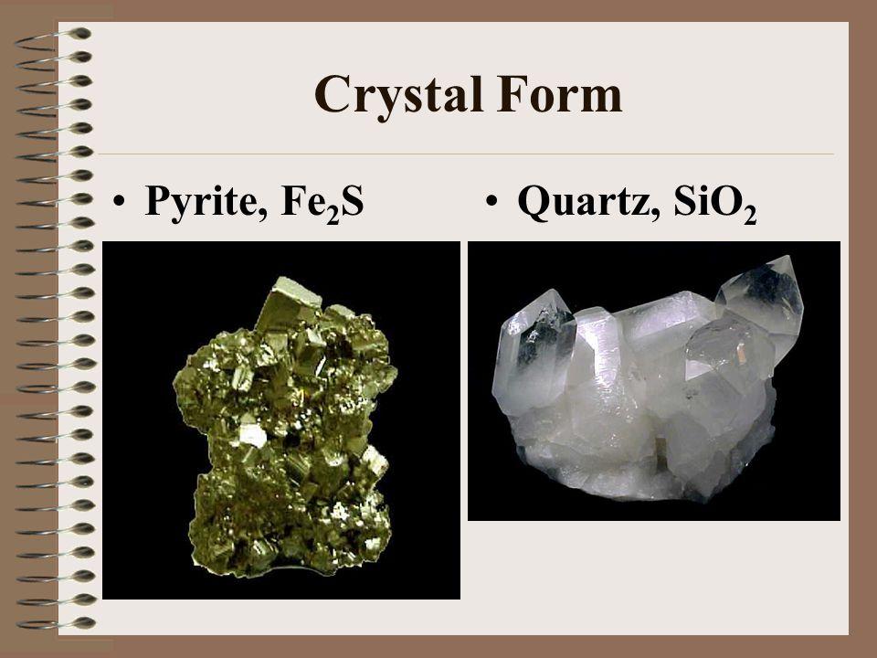 Crystal Form Pyrite, Fe 2 SQuartz, SiO 2