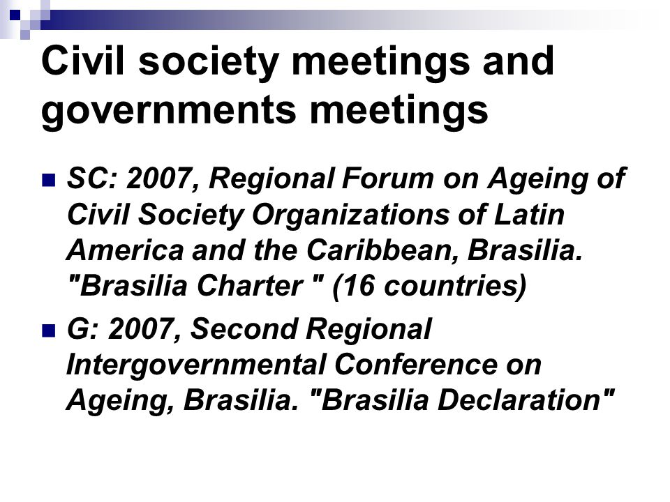 Civil society meetings and governments meetings SC: 2007, Regional Forum on Ageing of Civil Society Organizations of Latin America and the Caribbean, Brasilia.