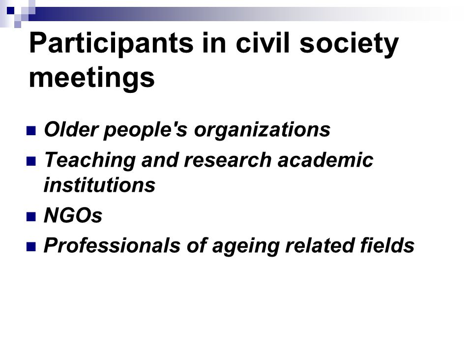 Participants in civil society meetings Older people s organizations Teaching and research academic institutions NGOs Professionals of ageing related fields
