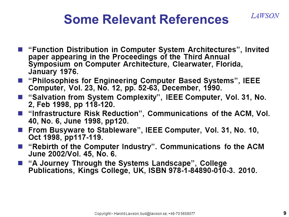 99 LAWSON Copyright – Harold Lawson; bud@lawson.se; +46-70 5658077 Some Relevant References Function Distribution in Computer System Architectures , Invited paper appearing in the Proceedings of the Third Annual Symposium on Computer Architecture, Clearwater, Florida, January 1976.