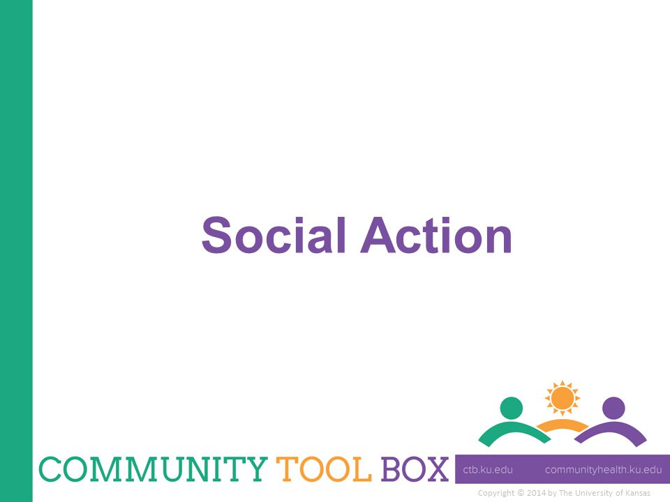 Copyright © 2014 by The University of Kansas What is social action.
