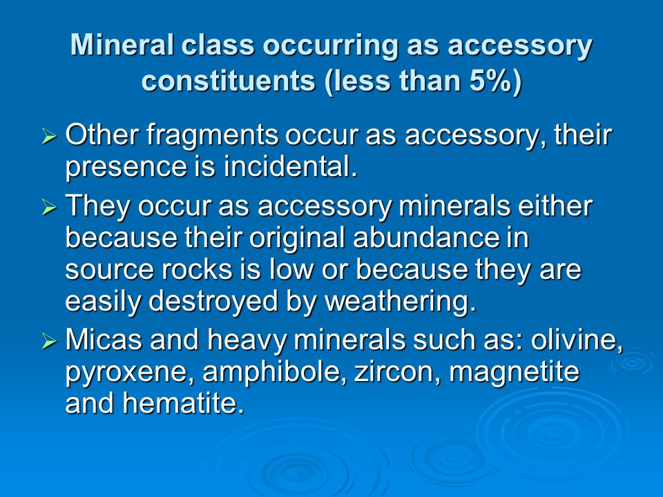 Mineral class occurring as accessory constituents (less than 5%)  Other fragments occur as accessory, their presence is incidental.  They occur as a