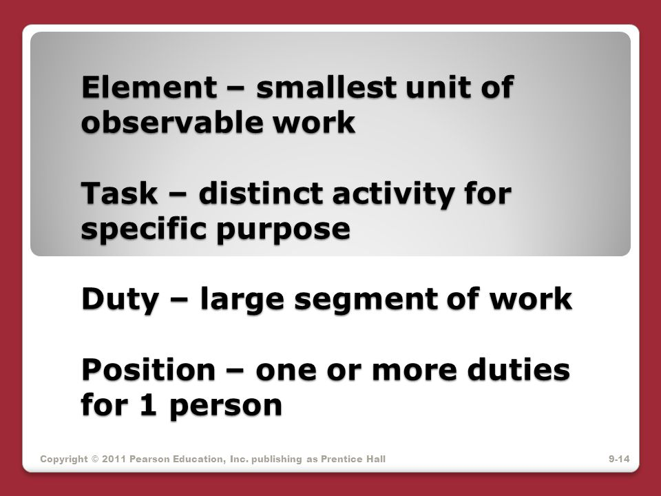 Element – smallest unit of observable work Task – distinct activity for specific purpose Duty – large segment of work Position – one or more duties fo