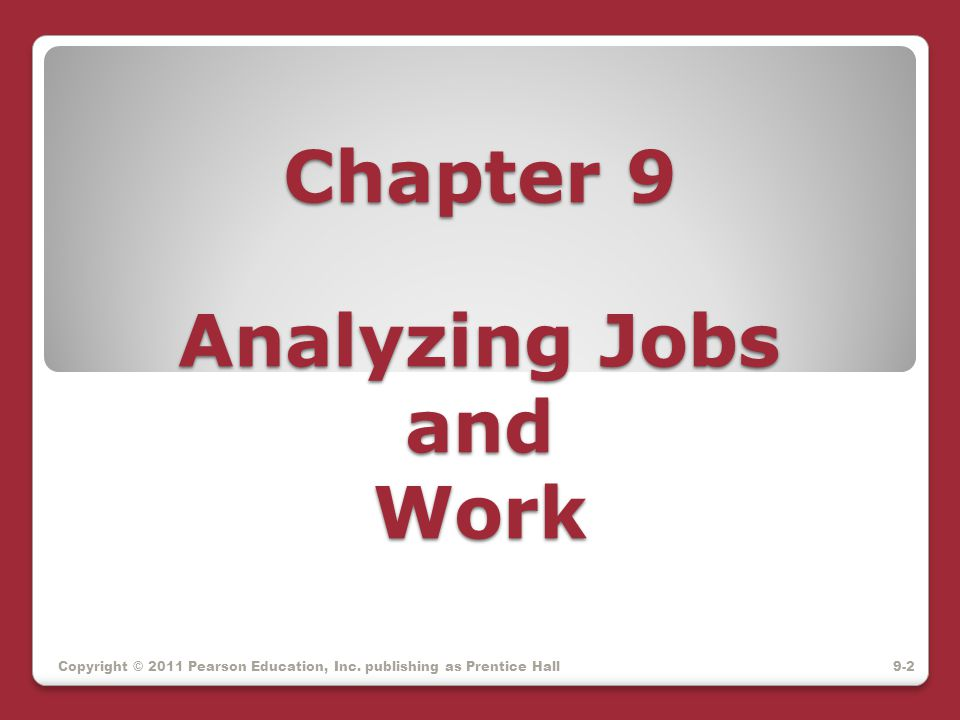 Chapter 9 Analyzing Jobs and Work Copyright © 2011 Pearson Education, Inc. publishing as Prentice Hall9-2