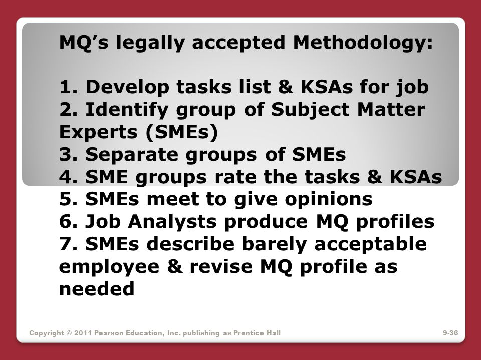 MQ's legally accepted Methodology: 1. Develop tasks list & KSAs for job 2. Identify group of Subject Matter Experts (SMEs) 3. Separate groups of SMEs