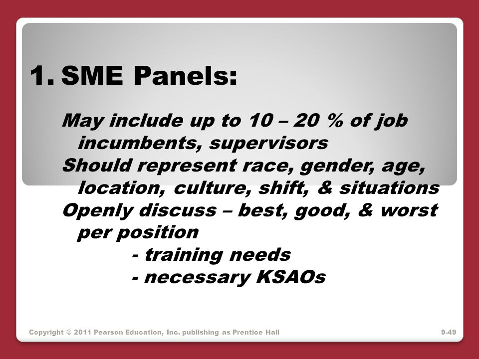 Copyright © 2011 Pearson Education, Inc. publishing as Prentice Hall 1.SME Panels: May include up to 10 – 20 % of job incumbents, supervisors Should r