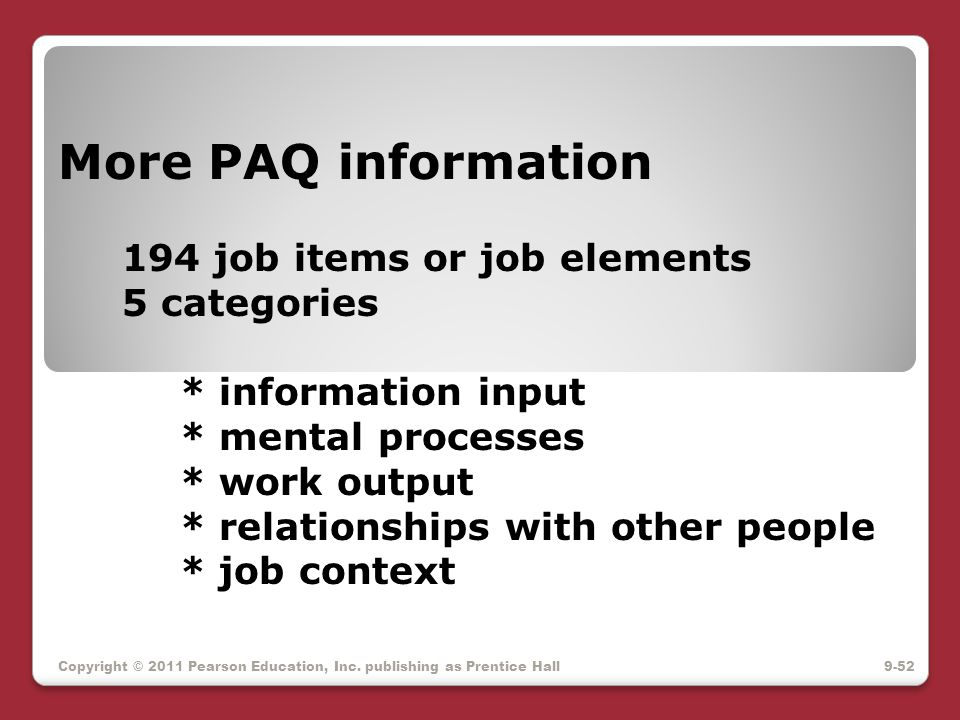Copyright © 2011 Pearson Education, Inc. publishing as Prentice Hall More PAQ information 194 job items or job elements 5 categories * information inp