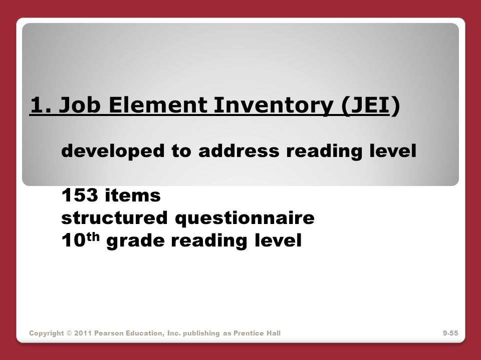 Copyright © 2011 Pearson Education, Inc. publishing as Prentice Hall 1. Job Element Inventory (JEI) developed to address reading level 153 items struc