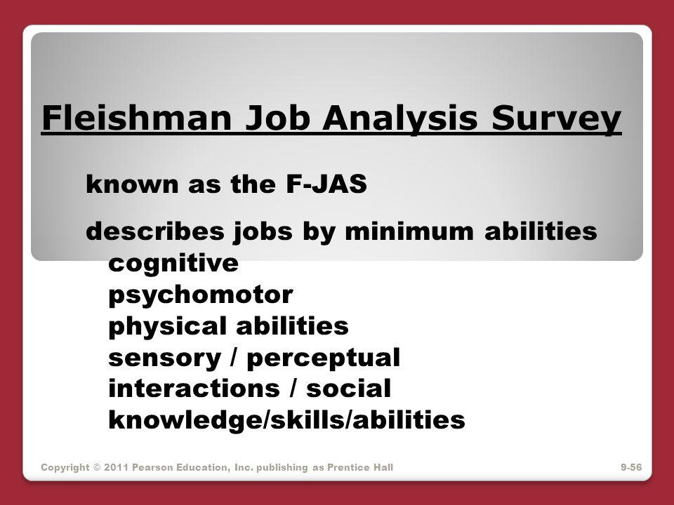 Copyright © 2011 Pearson Education, Inc. publishing as Prentice Hall Fleishman Job Analysis Survey known as the F-JAS describes jobs by minimum abilit