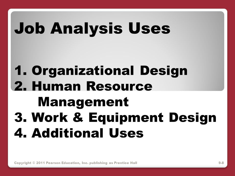 Personality Dimensions & Job Analysis Interest is in personality as an indicator of job performance NEO Job Profiler based on the Big 5 PPRF (personality-related position requirements form) Copyright © 2011 Pearson Education, Inc.
