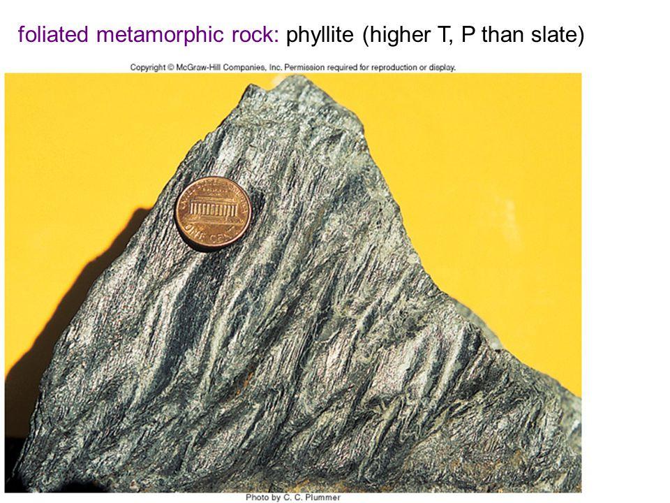foliated metamorphic rock: phyllite (higher T, P than slate)