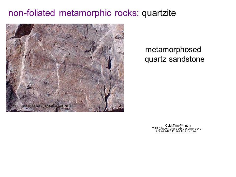 non-foliated metamorphic rocks: quartzite metamorphosed quartz sandstone