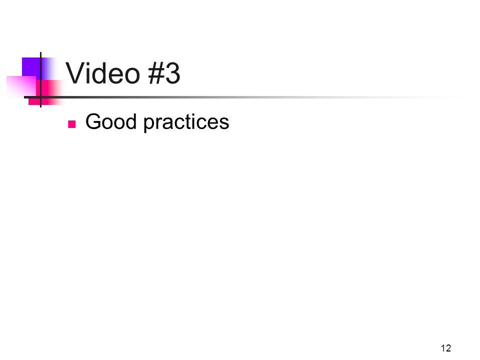 12 Video #3 Good practices