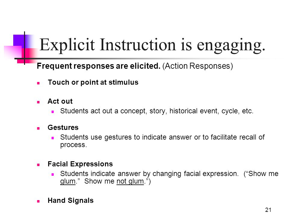 21 Explicit Instruction is engaging. Frequent responses are elicited. (Action Responses) Touch or point at stimulus Act out Students act out a concept