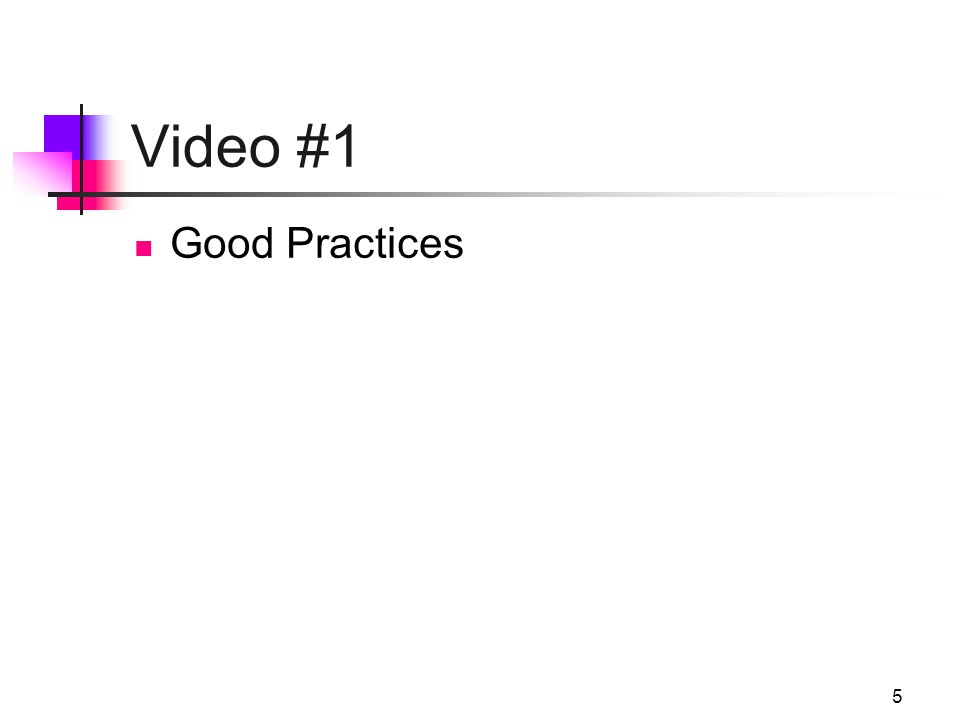 5 Video #1 Good Practices