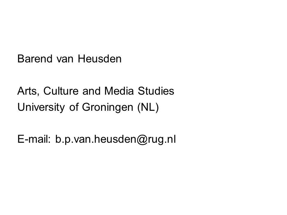 Barend van Heusden Arts, Culture and Media Studies University of Groningen (NL) E-mail: b.p.van.heusden@rug.nl