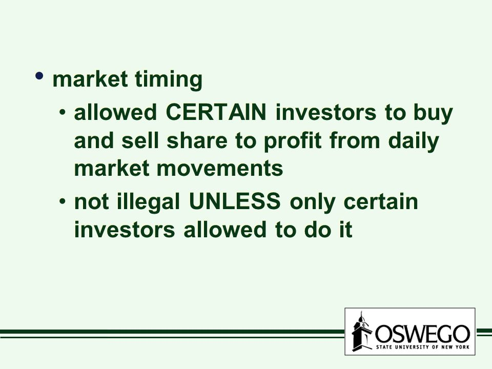 market timing allowed CERTAIN investors to buy and sell share to profit from daily market movements not illegal UNLESS only certain investors allowed to do it market timing allowed CERTAIN investors to buy and sell share to profit from daily market movements not illegal UNLESS only certain investors allowed to do it