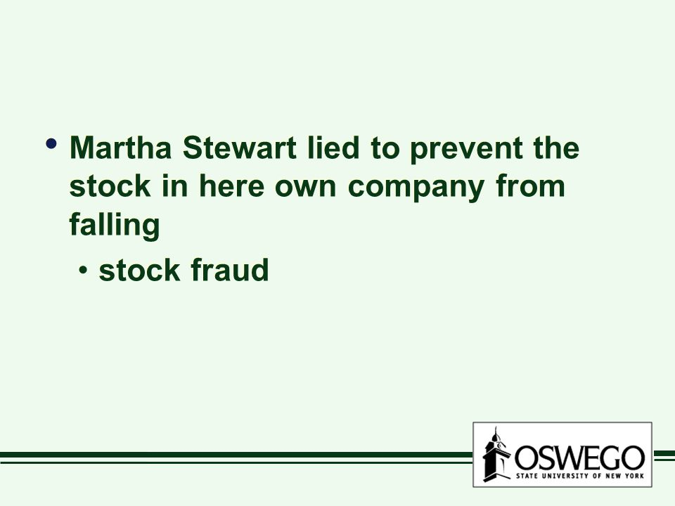 Martha Stewart lied to prevent the stock in here own company from falling stock fraud Martha Stewart lied to prevent the stock in here own company from falling stock fraud