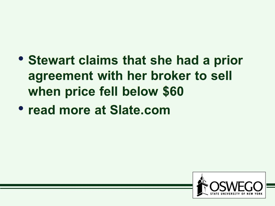 Stewart claims that she had a prior agreement with her broker to sell when price fell below $60 read more at Slate.com Stewart claims that she had a prior agreement with her broker to sell when price fell below $60 read more at Slate.com