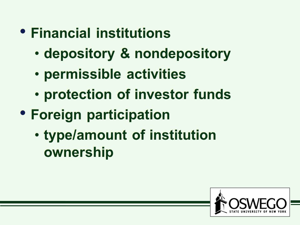 Financial institutions depository & nondepository permissible activities protection of investor funds Foreign participation type/amount of institution ownership Financial institutions depository & nondepository permissible activities protection of investor funds Foreign participation type/amount of institution ownership