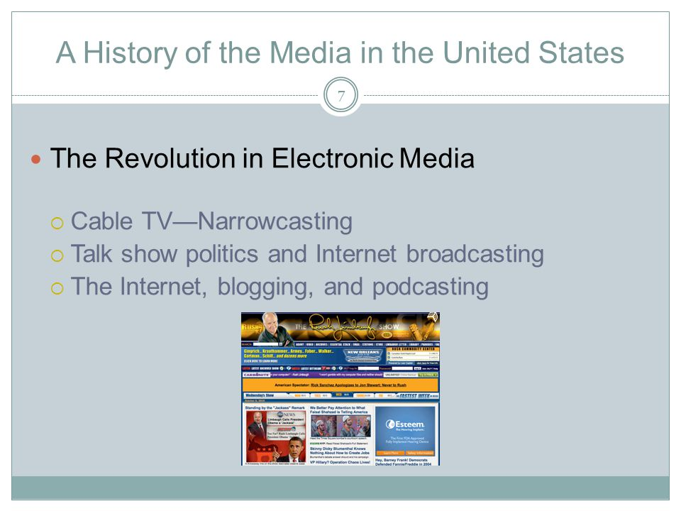 A History of the Media in the United States The Revolution in Electronic Media  Cable TV—Narrowcasting  Talk show politics and Internet broadcasting