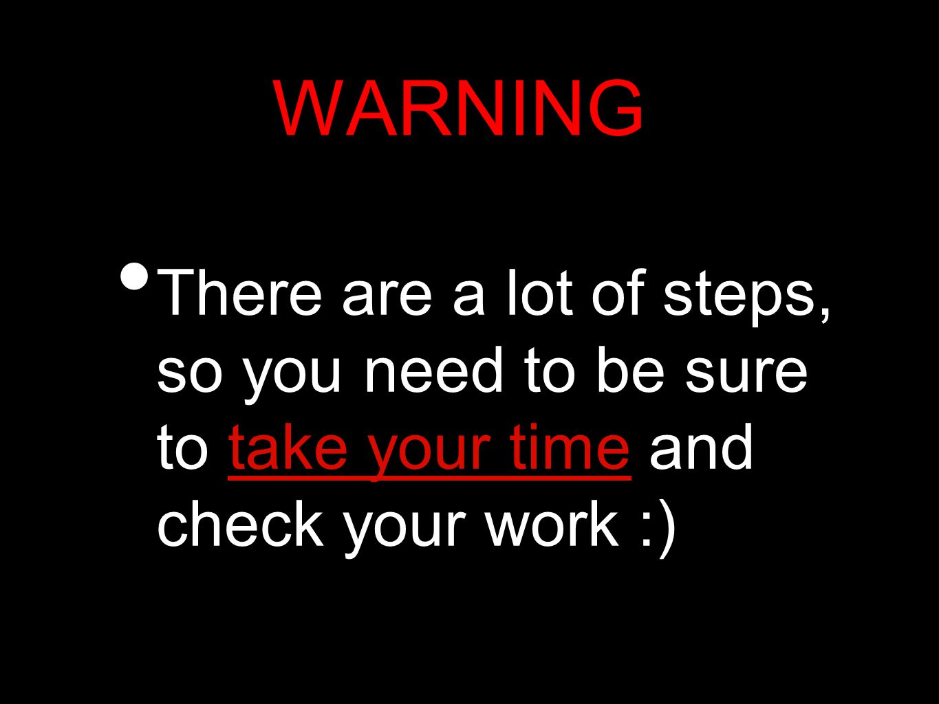 WARNING There are a lot of steps, so you need to be sure to take your time and check your work :)