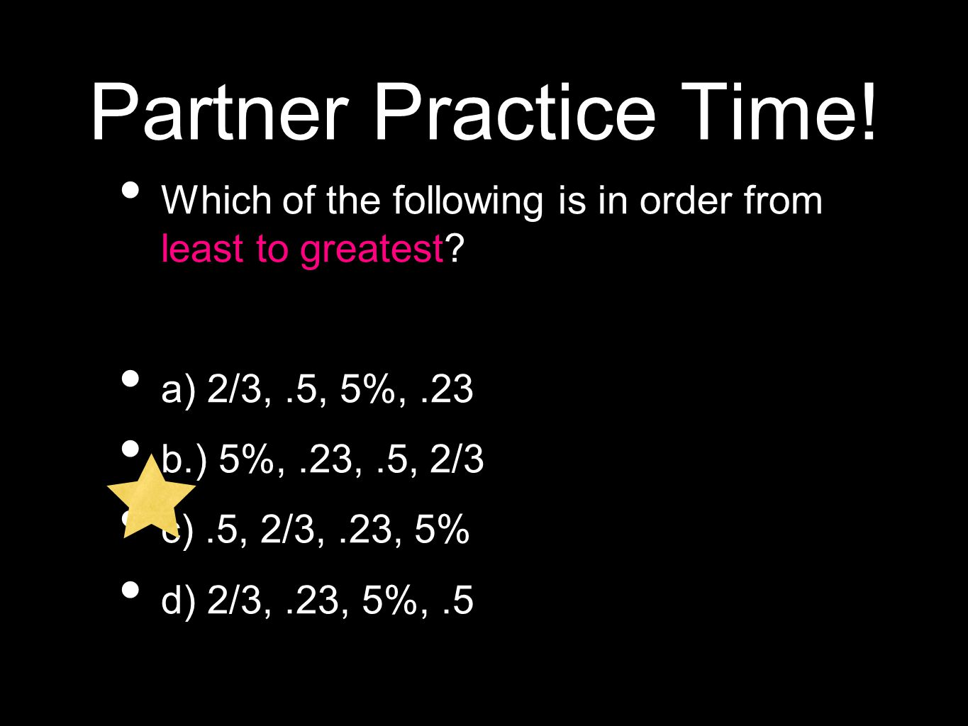Partner Practice Time. Which of the following is in order from least to greatest.