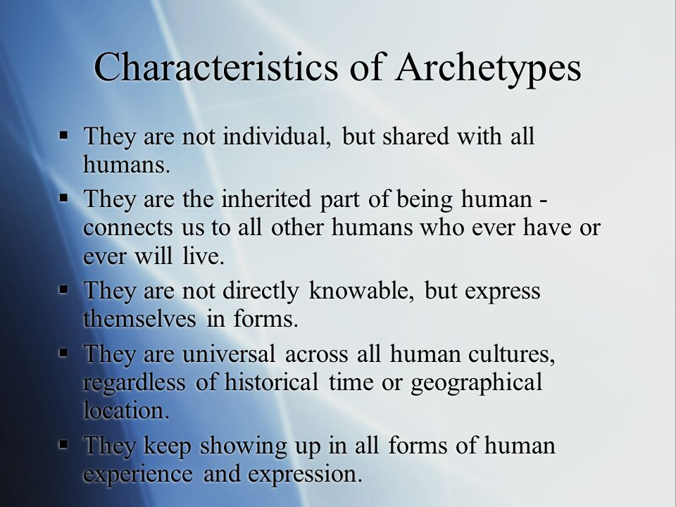 "What are ""archetypes""?  Pronounced ""AR-kuh-types""  Patterns, templates, or prototypes of human behavior and experience  ""inherent dispositions"" - s"