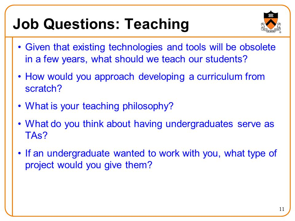 11 Job Questions: Teaching Given that existing technologies and tools will be obsolete in a few years, what should we teach our students.