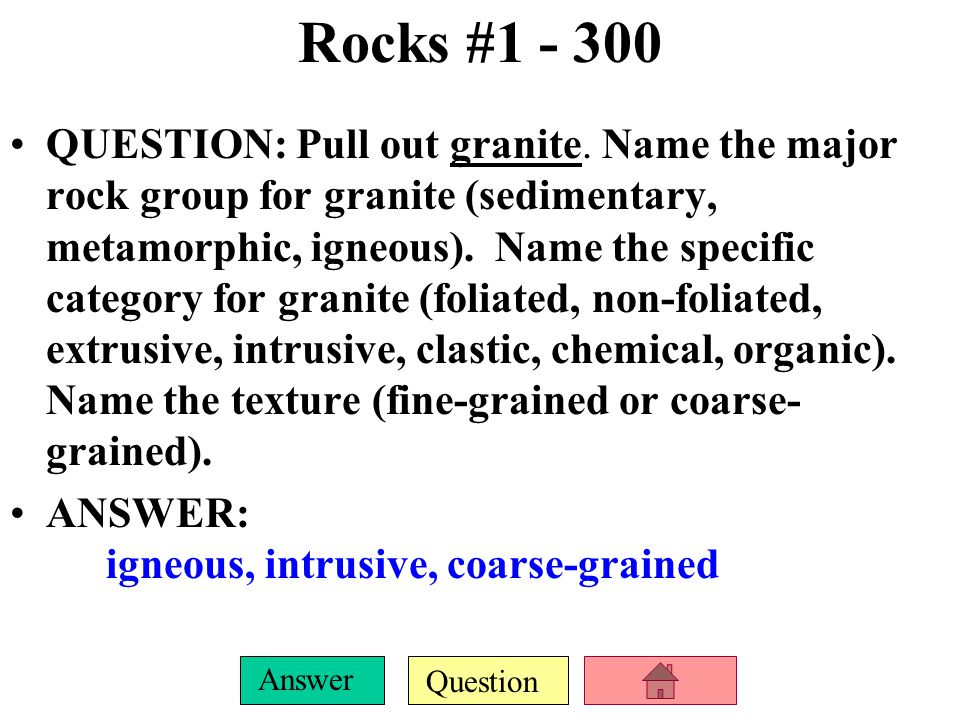 Question Answer Rocks #1 - 200 QUESTION: Pull out gneiss.