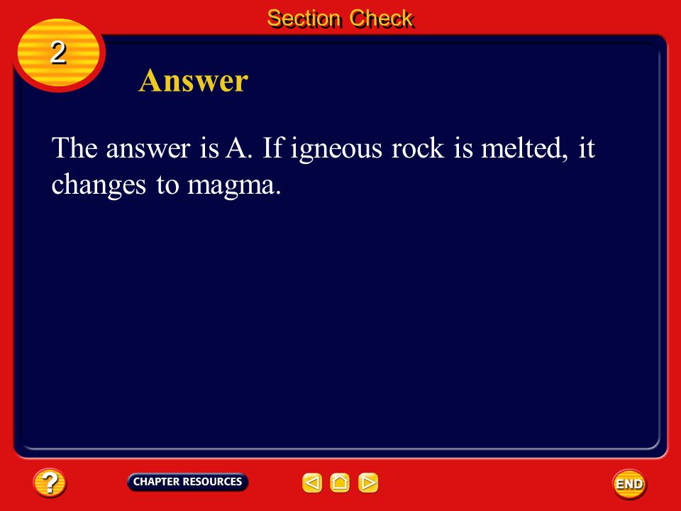 Section Check 2 2 Question 1 Igneous rock is formed by __________. A. cooling of hot magma B. change in pressure C. compression of loose materials D.