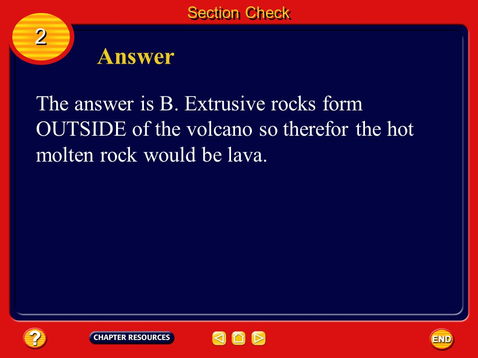 Section Check 2 2 Question 3 From which material would EXTRUSIVE igneous rocks form? A. Dirt B. Lava C. Magma D. Obsidian
