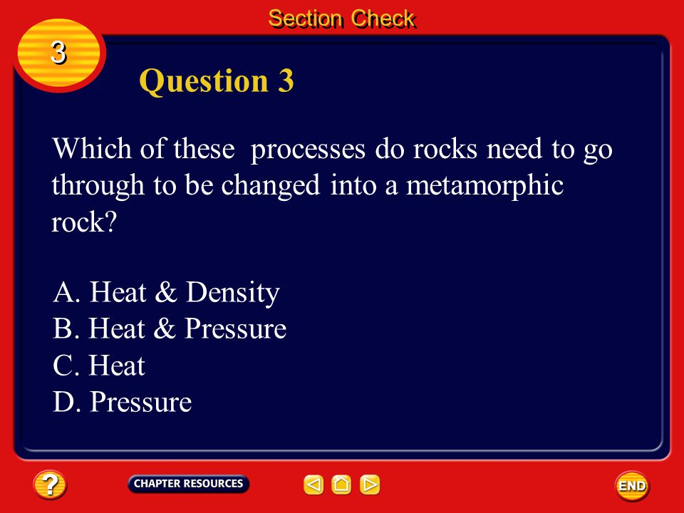 Section Check 3 3 Answer The answer is A. Slate is a foliated metamorphic rock formed from shale.