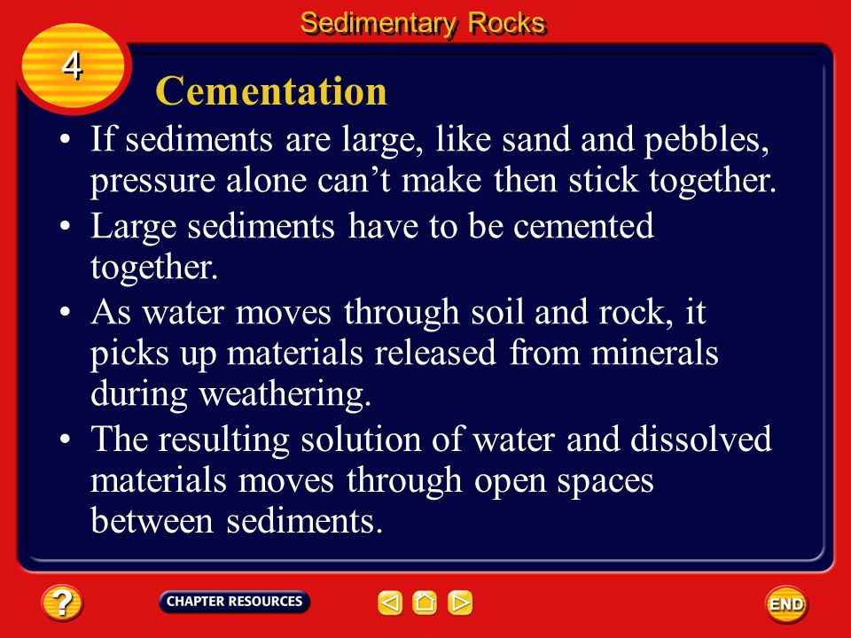 Compaction Where sediments are deposited, layer upon layer builds up. Sedimentary Rocks 4 4 Pressure from the upper layers pushes down on the lower la