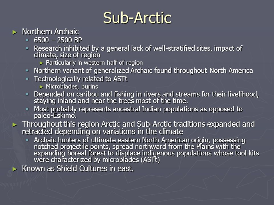 Sub-Arctic ► Northern Archaic  6500 – 2500 BP  Research inhibited by a general lack of well-stratified sites, impact of climate, size of region ► Pa