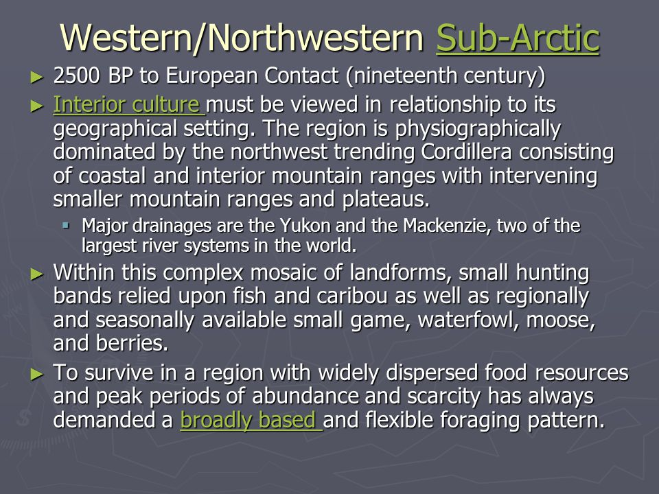 Western/Northwestern Sub-Arctic Sub-Arctic ► 2500 BP to European Contact (nineteenth century) ► Interior culture must be viewed in relationship to its