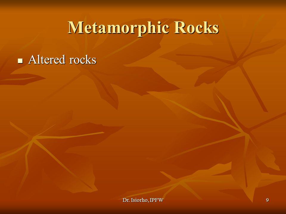 Dr. Isiorho, IPFW9 Metamorphic Rocks Altered rocks Altered rocks