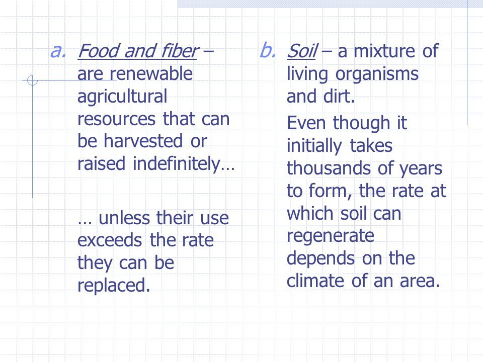 a. Food and fiber – are renewable agricultural resources that can be harvested or raised indefinitely… … unless their use exceeds the rate they can be