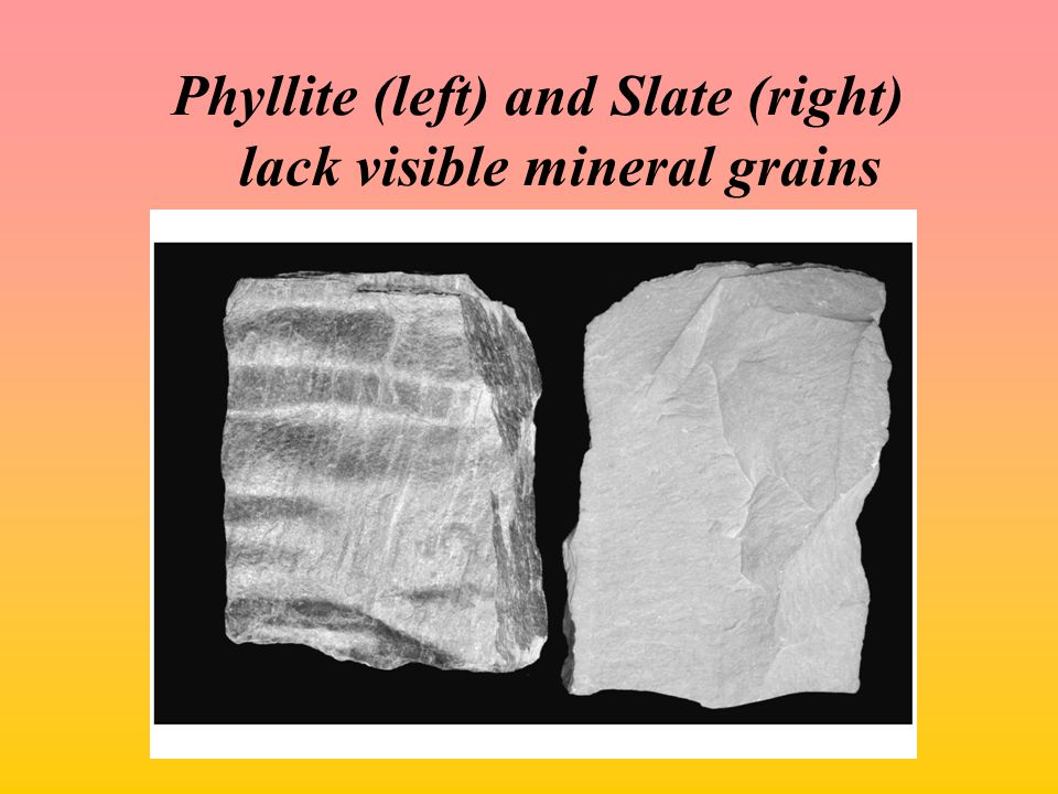 Phyllite (left) and Slate (right) lack visible mineral grains