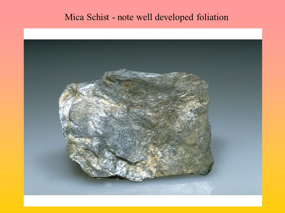Mica Schist - note well developed foliation